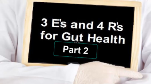 The 3 Es and 4 Rs for Gut Health