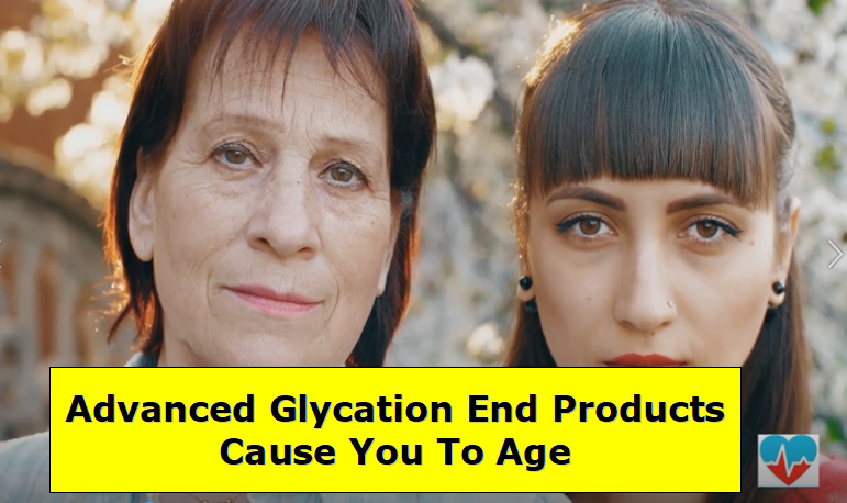 Advanced Glycation End Products Cause You To Age